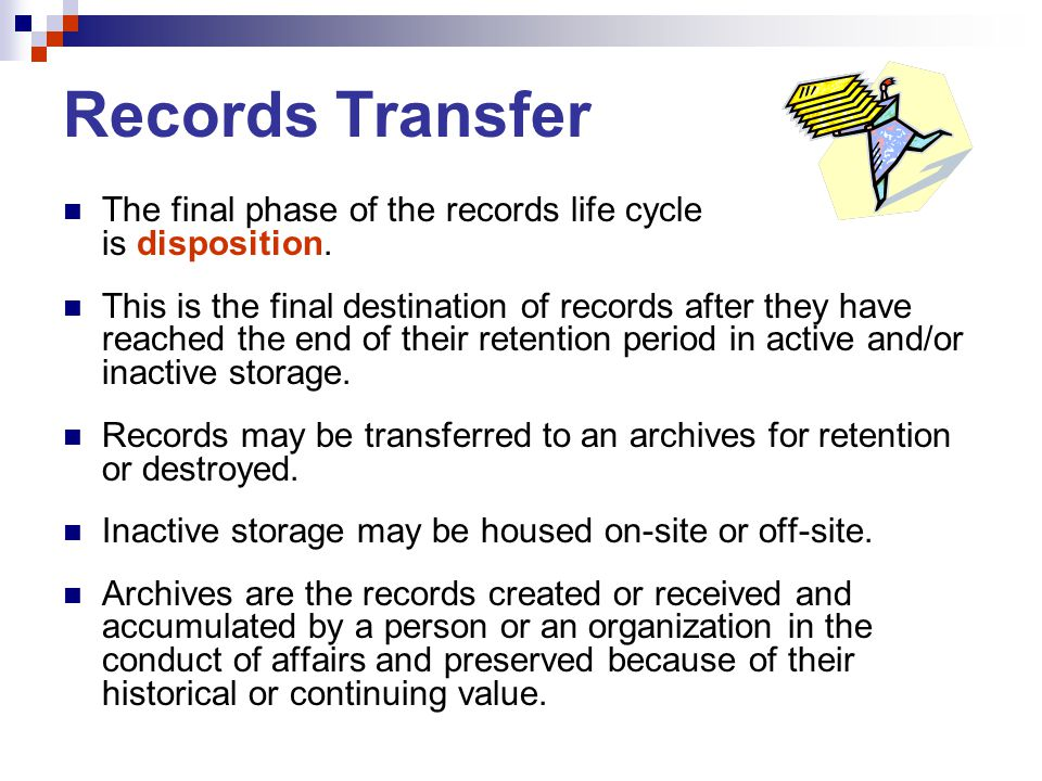 Records Transfer The final phase of the records life cycle is disposition.