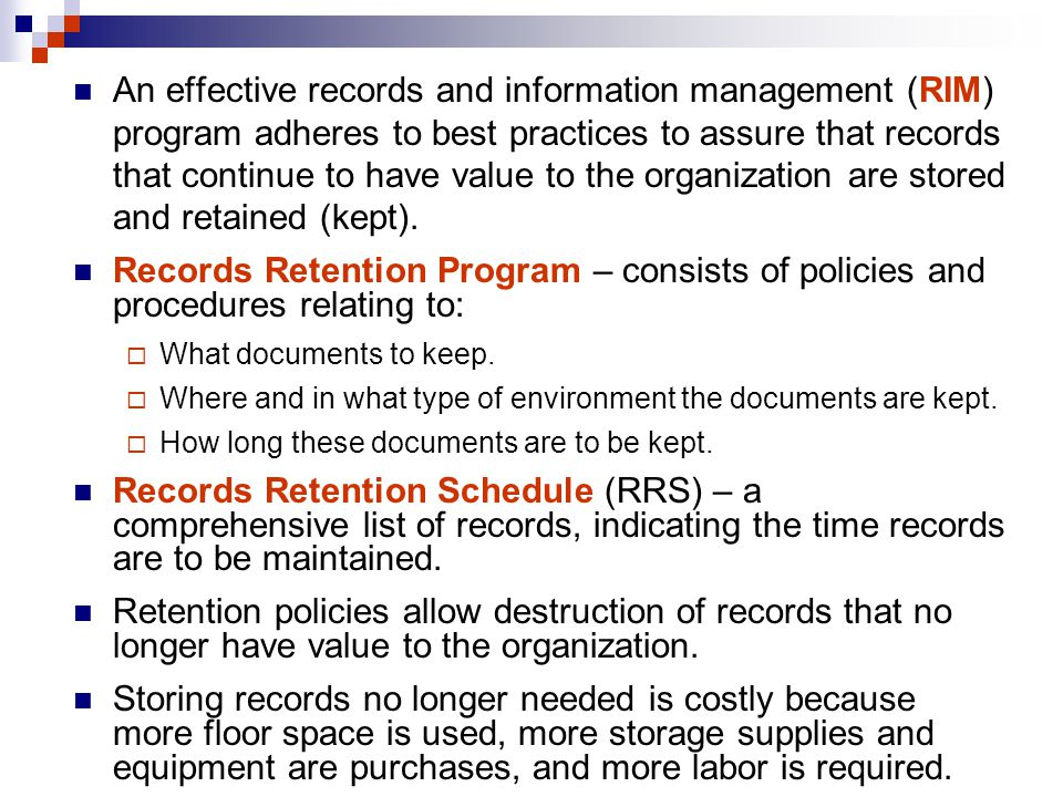 An effective records and information management (RIM) program adheres to best practices to assure that records that continue to have value to the organization are stored and retained (kept).