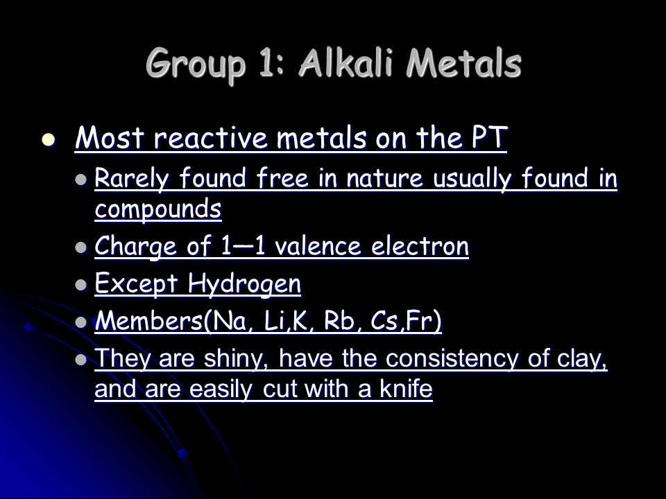 Group 1: Alkali Metals Most reactive metals on the PT