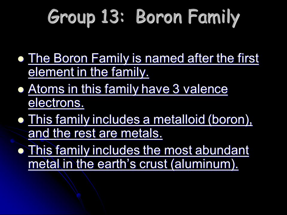 Group 13: Boron Family The Boron Family is named after the first element in the family. Atoms in this family have 3 valence electrons.