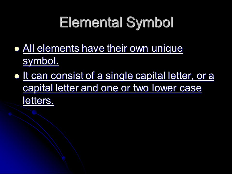 Elemental Symbol All elements have their own unique symbol.