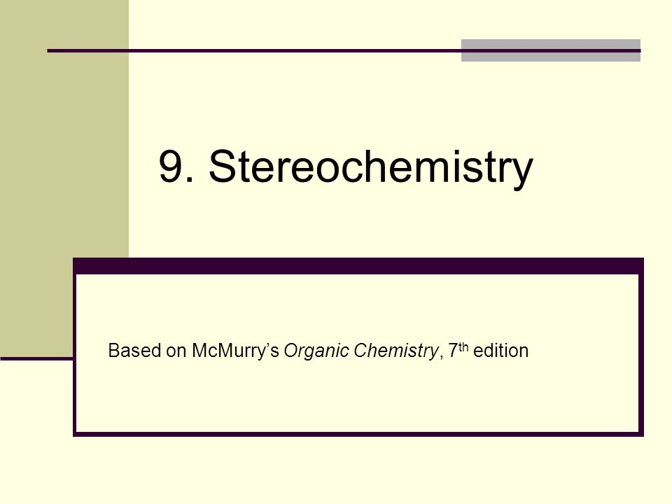 9. Stereochemistry Based on McMurry's Organic Chemistry, 7th edition