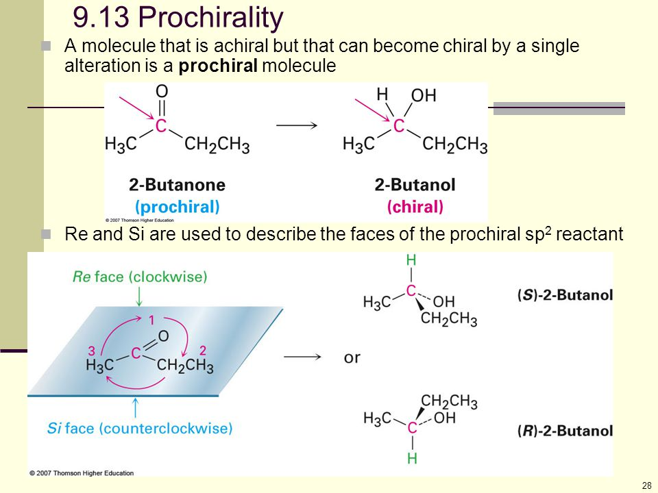 9.13 Prochirality A molecule that is achiral but that can become chiral by a single alteration is a prochiral molecule.