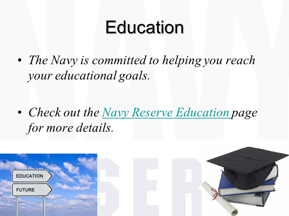 Education The Navy is committed to helping you reach your educational goals.