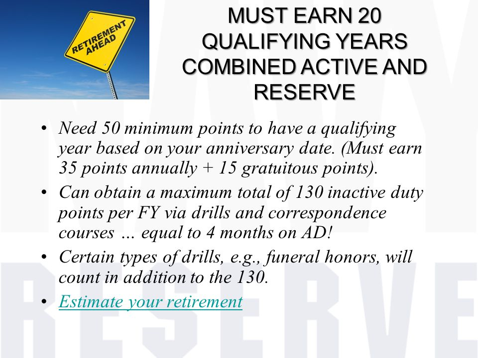 MUST EARN 20 QUALIFYING YEARS COMBINED ACTIVE AND RESERVE