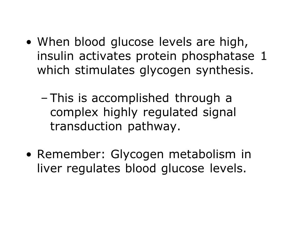 When blood glucose levels are high, insulin activates protein phosphatase 1 which stimulates glycogen synthesis.