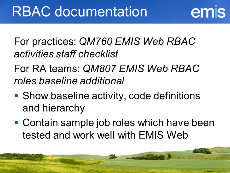 RBAC documentation For practices: QM760 EMIS Web RBAC activities staff checklist. For RA teams: QM807 EMIS Web RBAC roles baseline additional.