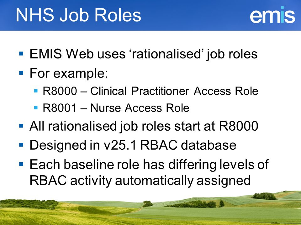 NHS Job Roles EMIS Web uses 'rationalised' job roles For example: