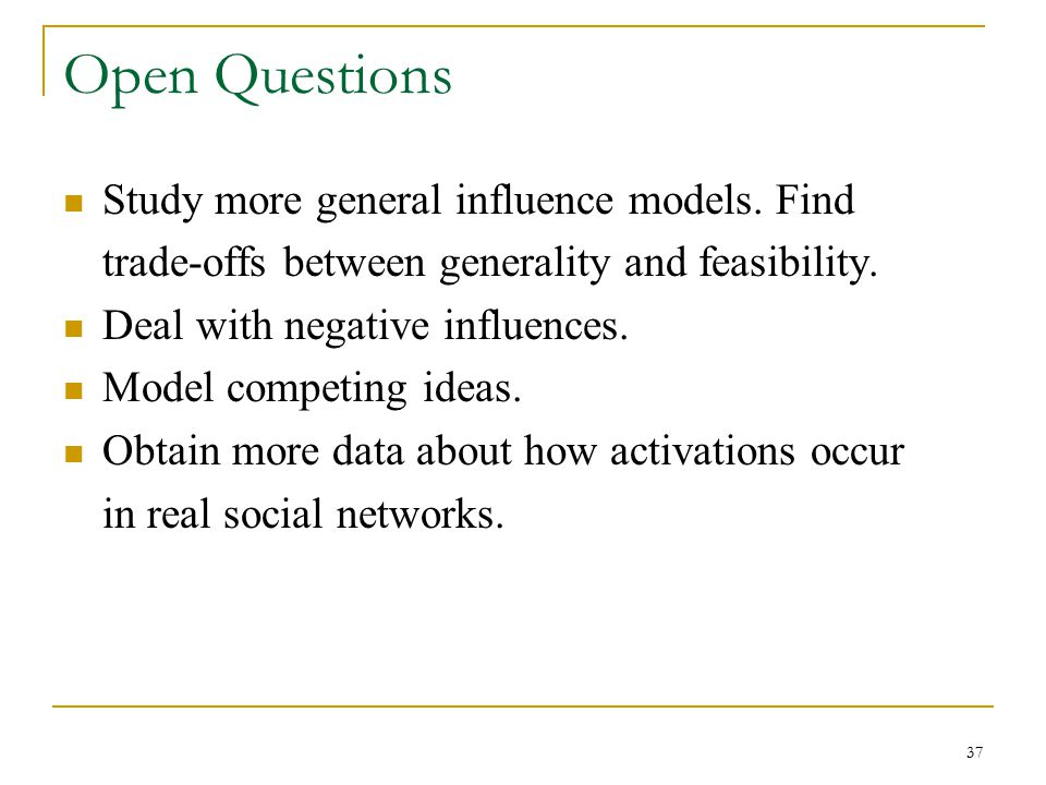 Open Questions Study more general influence models. Find