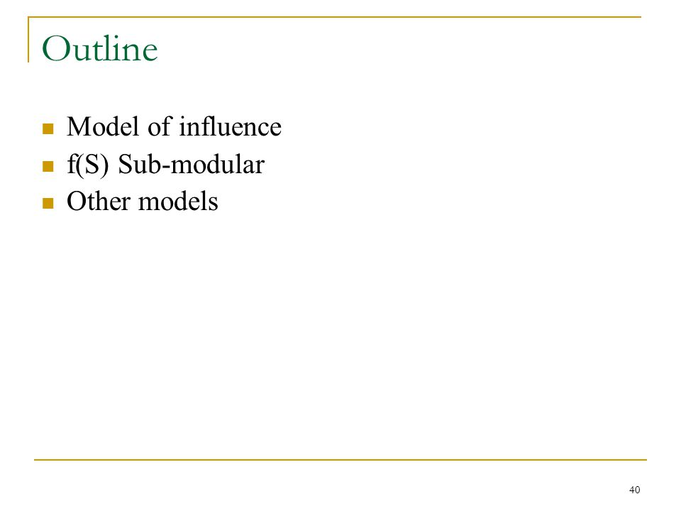 Outline Model of influence f(S) Sub-modular Other models