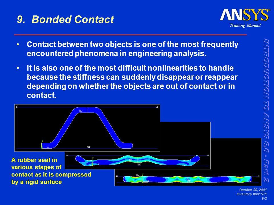 9. Bonded Contact Contact between two objects is one of the most frequently encountered phenomena in engineering analysis.