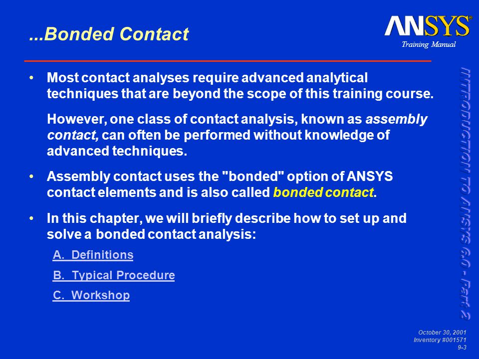...Bonded Contact Most contact analyses require advanced analytical techniques that are beyond the scope of this training course.
