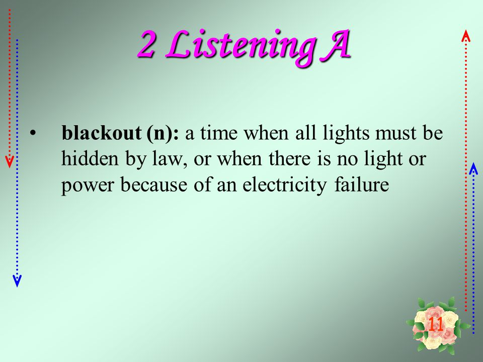 2 Listening A blackout (n): a time when all lights must be hidden by law, or when there is no light or power because of an electricity failure.