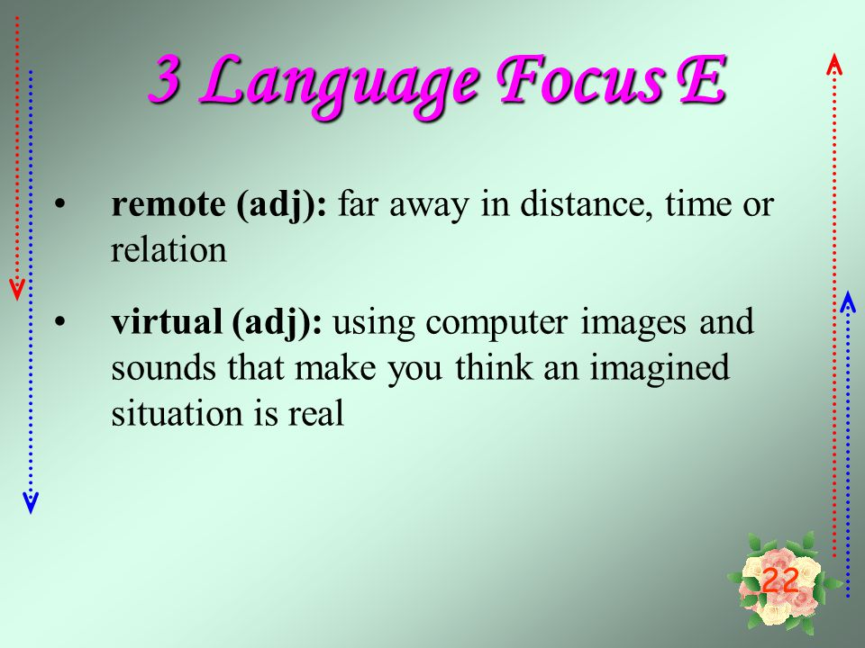 3 Language Focus E remote (adj): far away in distance, time or relation.