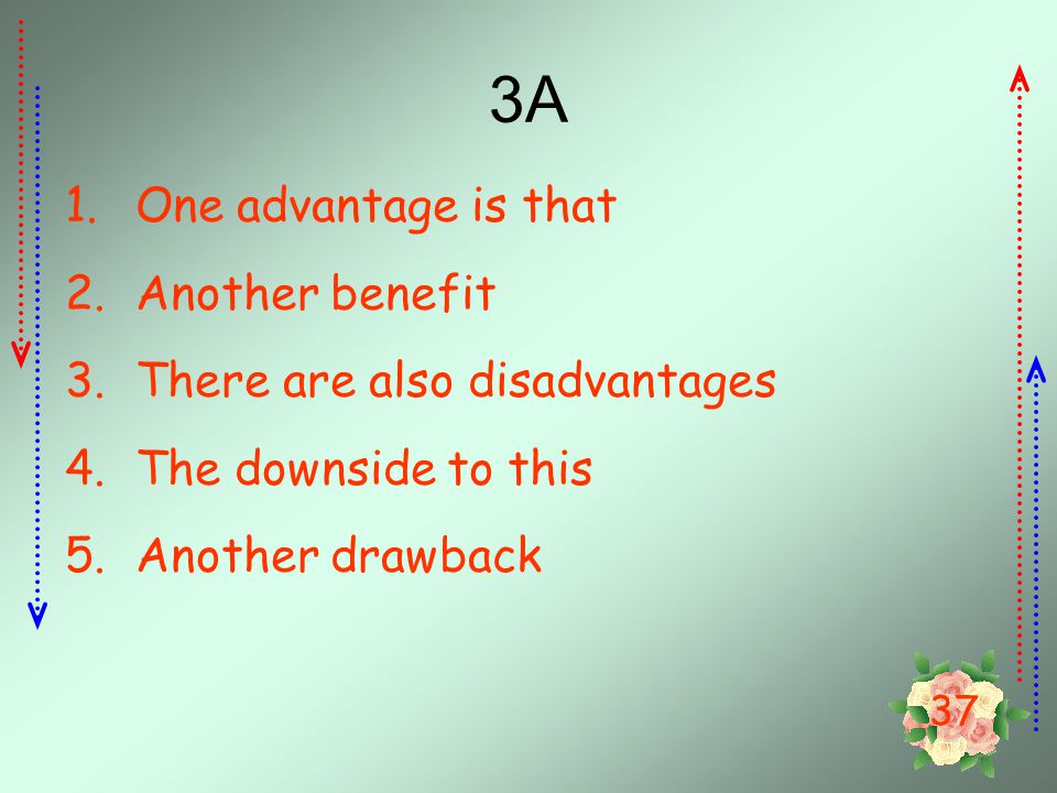 3A One advantage is that Another benefit There are also disadvantages