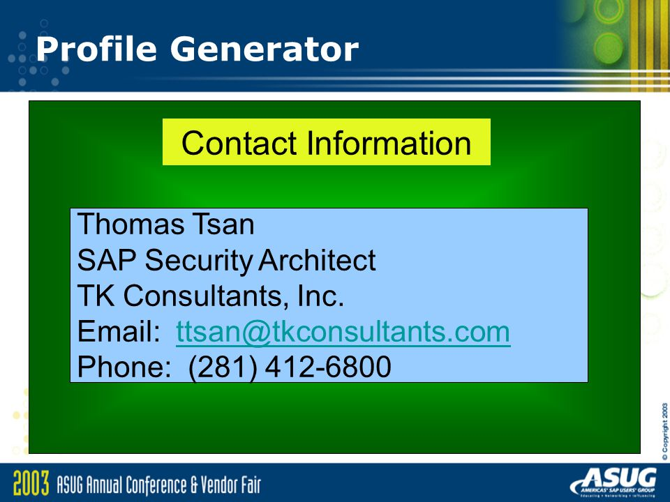 Profile Generator Contact Information. Thomas Tsan. SAP Security Architect. TK Consultants, Inc.