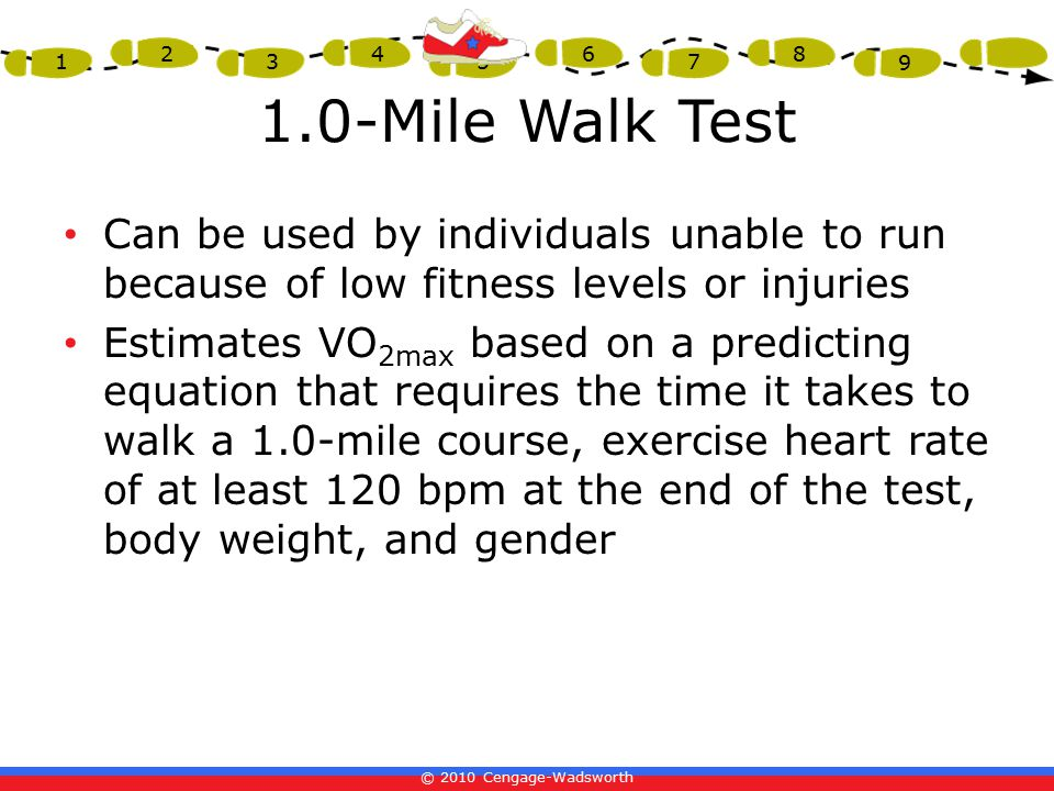1.0-Mile Walk Test Can be used by individuals unable to run because of low fitness levels or injuries.