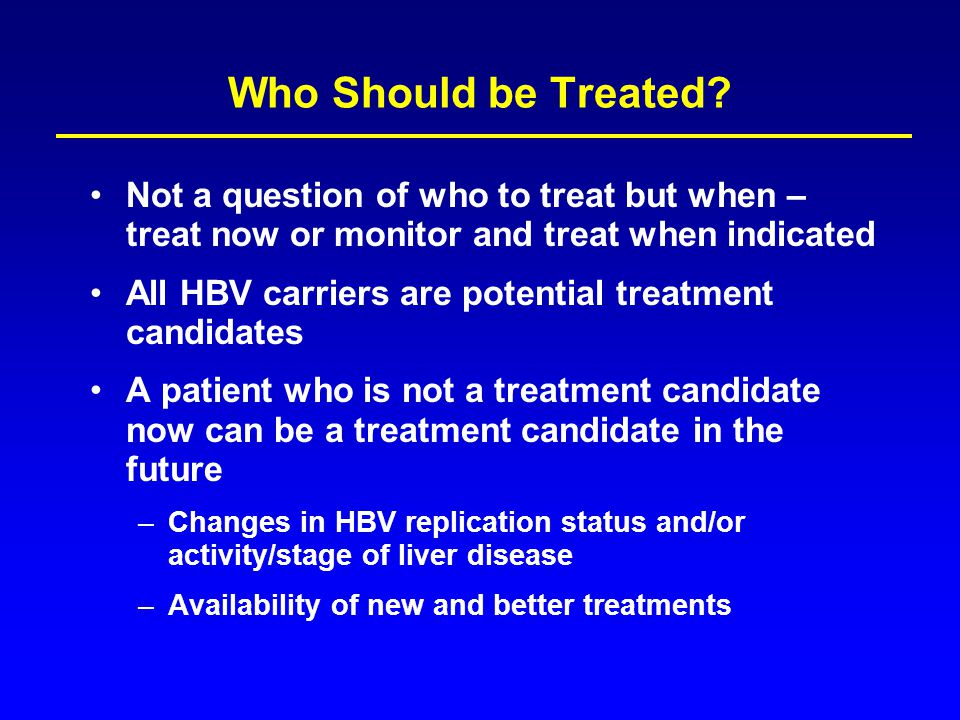 Who Should be Treated Not a question of who to treat but when – treat now or monitor and treat when indicated.