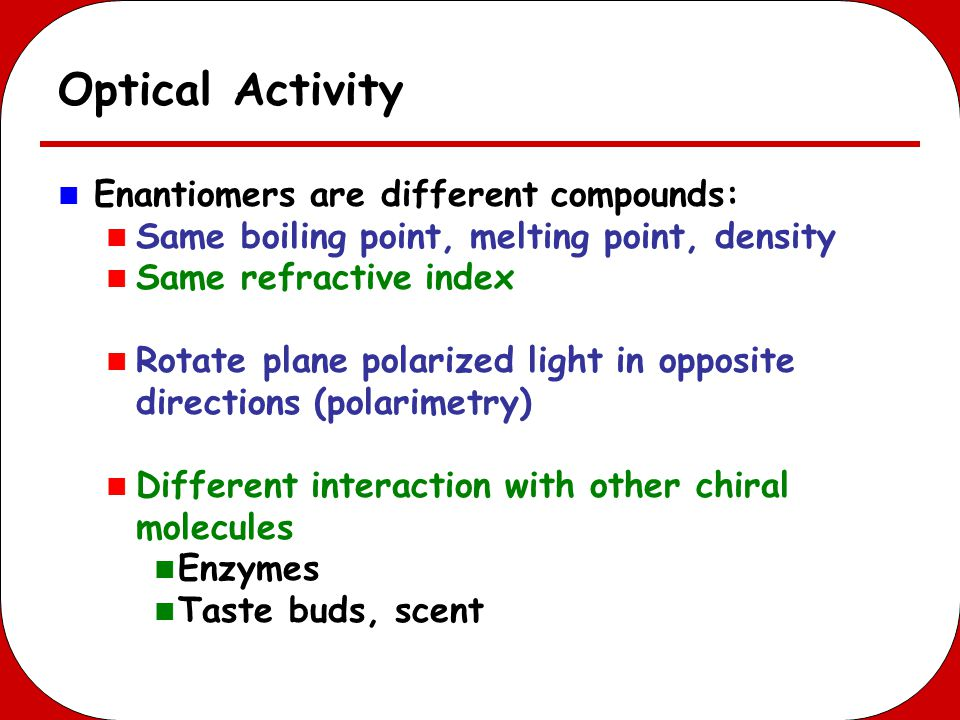 Optical Activity Enantiomers are different compounds: