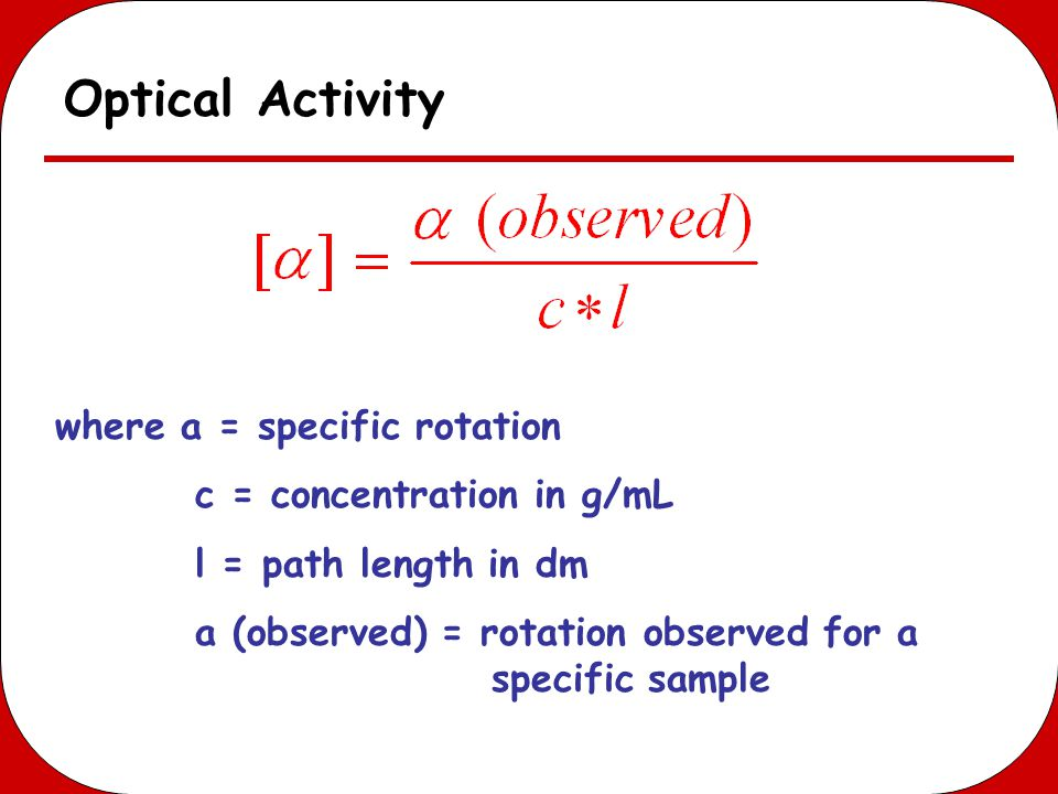 Optical Activity where a = specific rotation c = concentration in g/mL