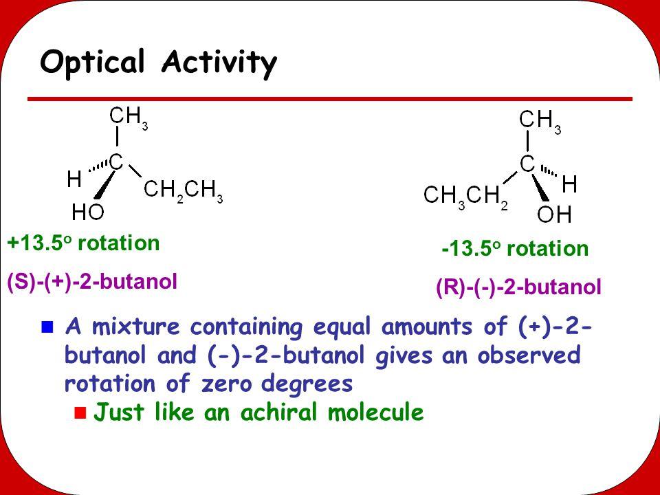 Optical Activity +13.5o rotation. -13.5o rotation. (S)-(+)-2-butanol. (R)-(-)-2-butanol.