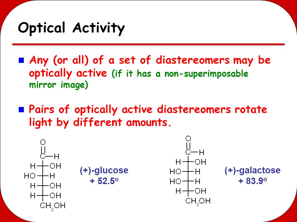 Optical Activity Any (or all) of a set of diastereomers may be optically active (if it has a non-superimposable mirror image)