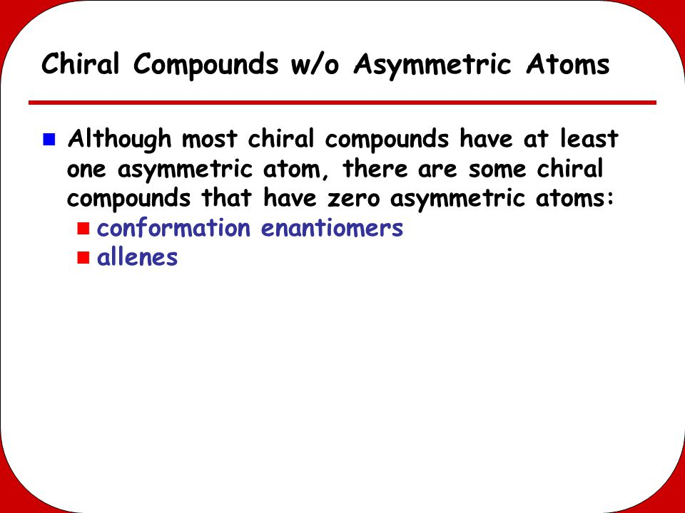 Chiral Compounds w/o Asymmetric Atoms