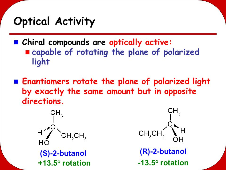 Optical Activity Chiral compounds are optically active: