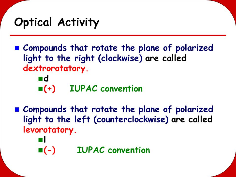 Optical Activity Compounds that rotate the plane of polarized light to the right (clockwise) are called dextrorotatory.