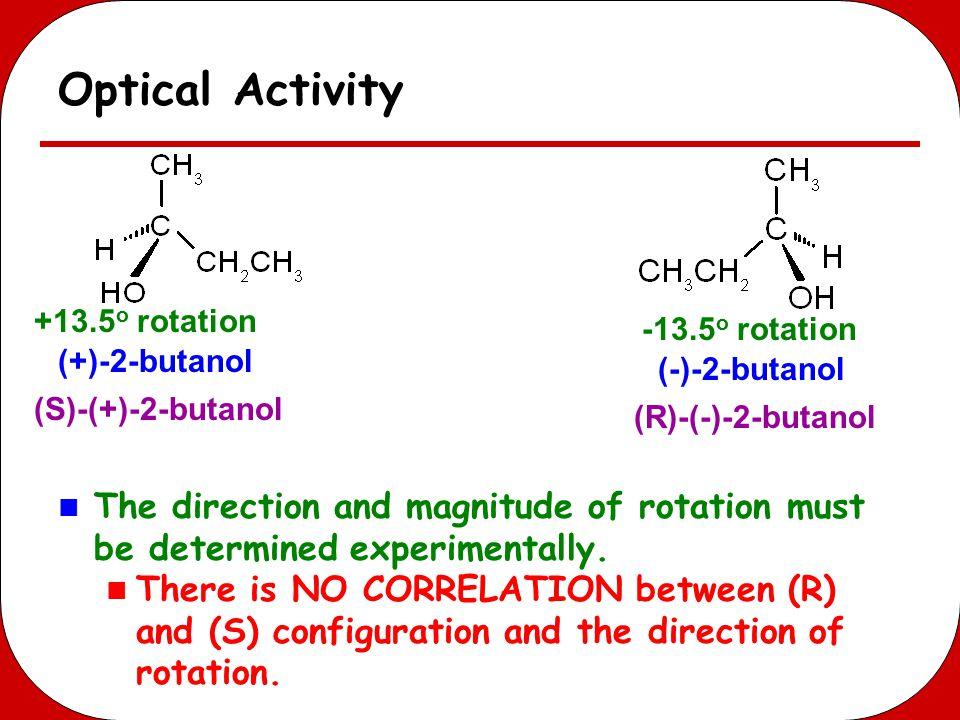 Optical Activity +13.5o rotation. -13.5o rotation. (+)-2-butanol. (-)-2-butanol. (S)-(+)-2-butanol.