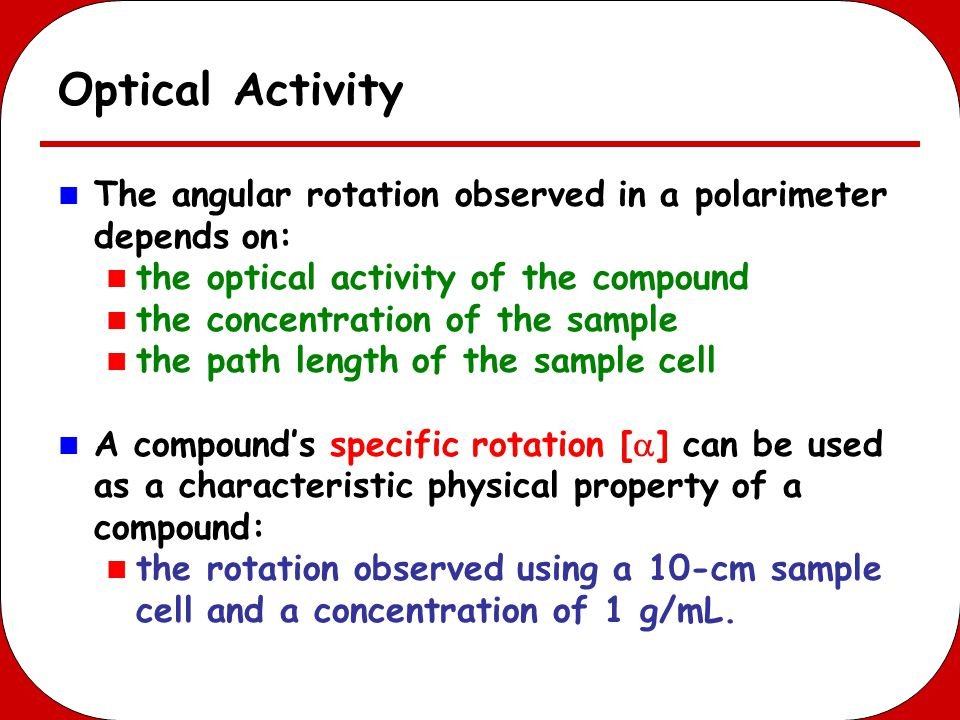 Optical Activity The angular rotation observed in a polarimeter depends on: the optical activity of the compound.