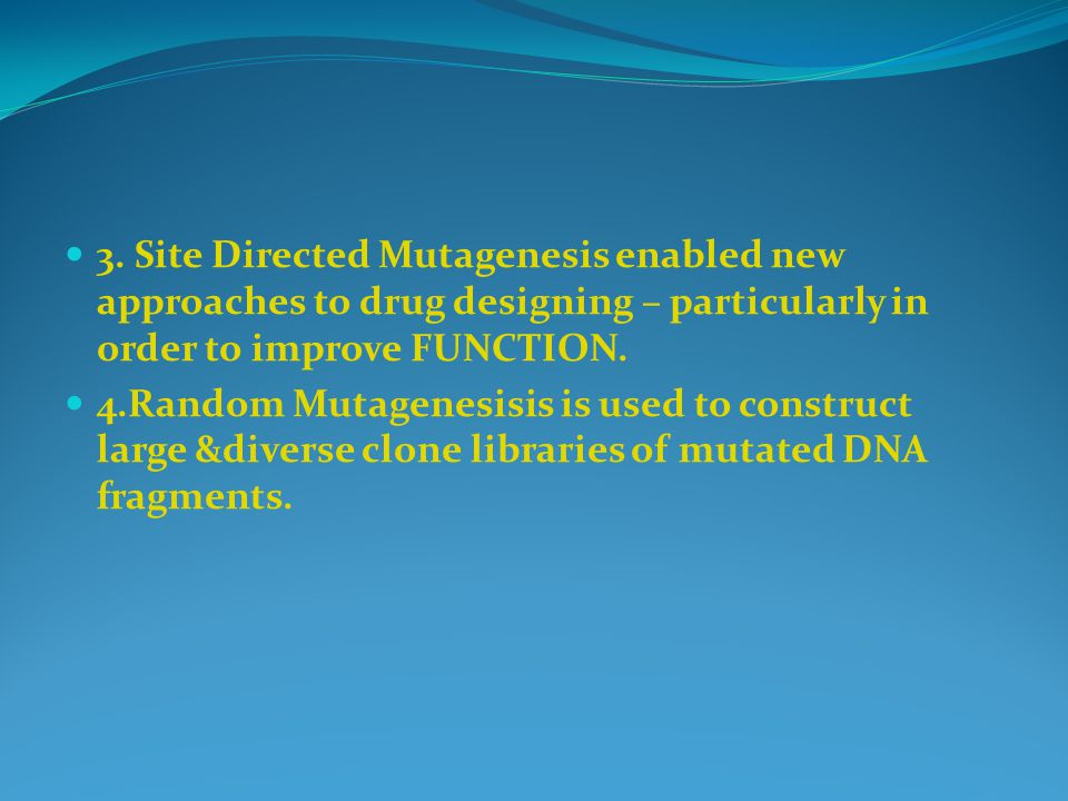 3. Site Directed Mutagenesis enabled new approaches to drug designing – particularly in order to improve FUNCTION.