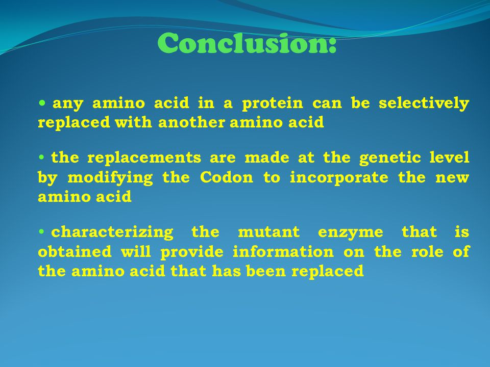 Conclusion: any amino acid in a protein can be selectively replaced with another amino acid.