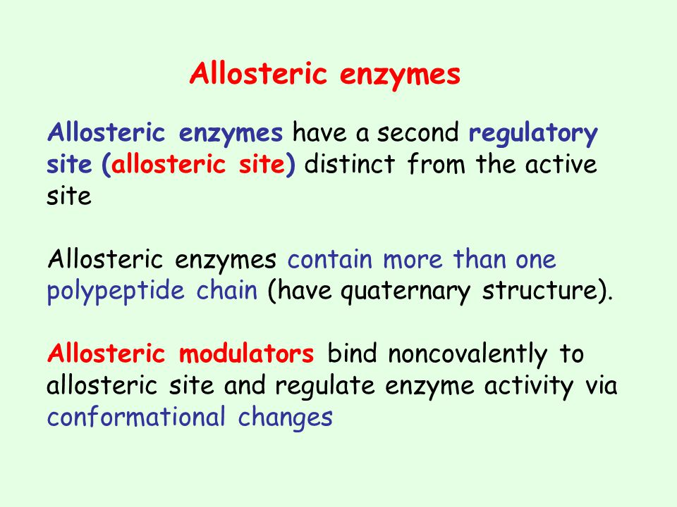 Allosteric enzymes Allosteric enzymes have a second regulatory site (allosteric site) distinct from the active site.