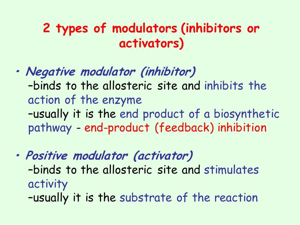 2 types of modulators (inhibitors or activators)