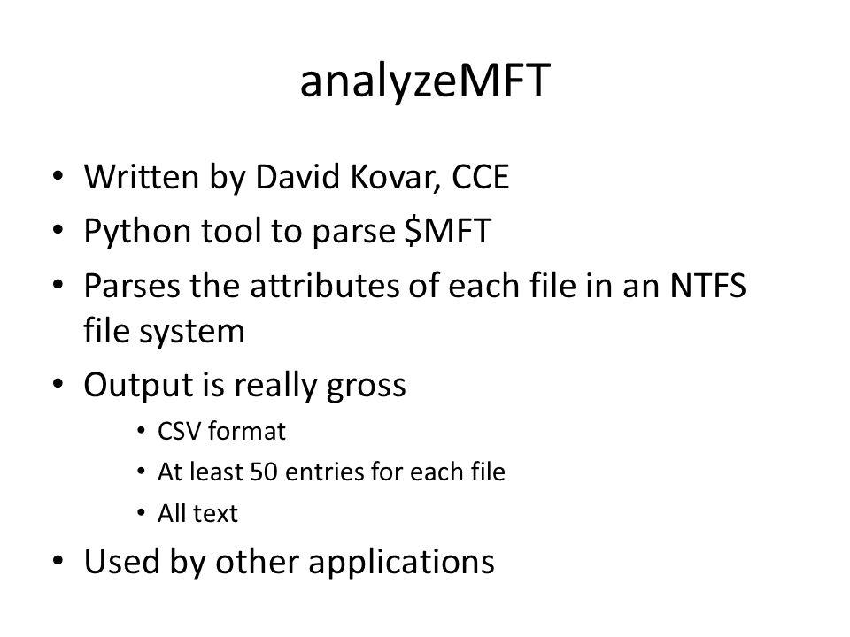 analyzeMFT Written by David Kovar, CCE Python tool to parse $MFT