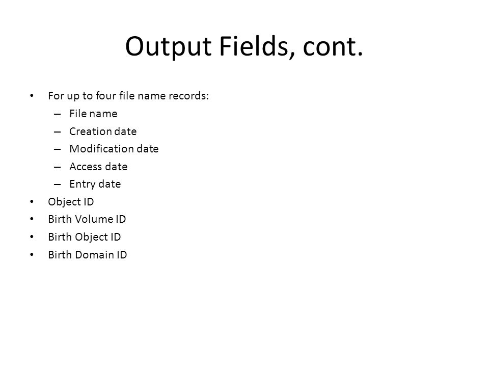 Output Fields, cont. For up to four file name records: File name