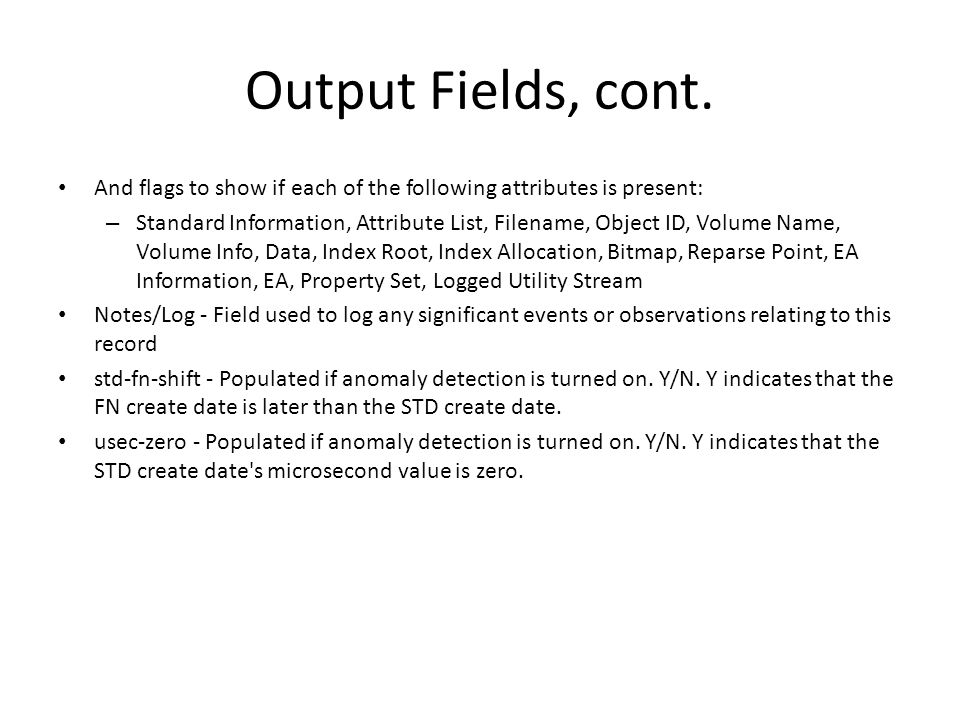 Output Fields, cont. And flags to show if each of the following attributes is present: