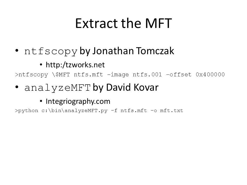 Extract the MFT ntfscopy by Jonathan Tomczak analyzeMFT by David Kovar