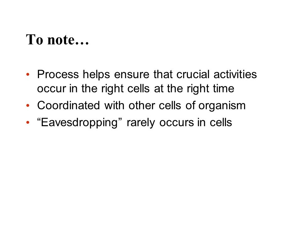 To note… Process helps ensure that crucial activities occur in the right cells at the right time. Coordinated with other cells of organism.