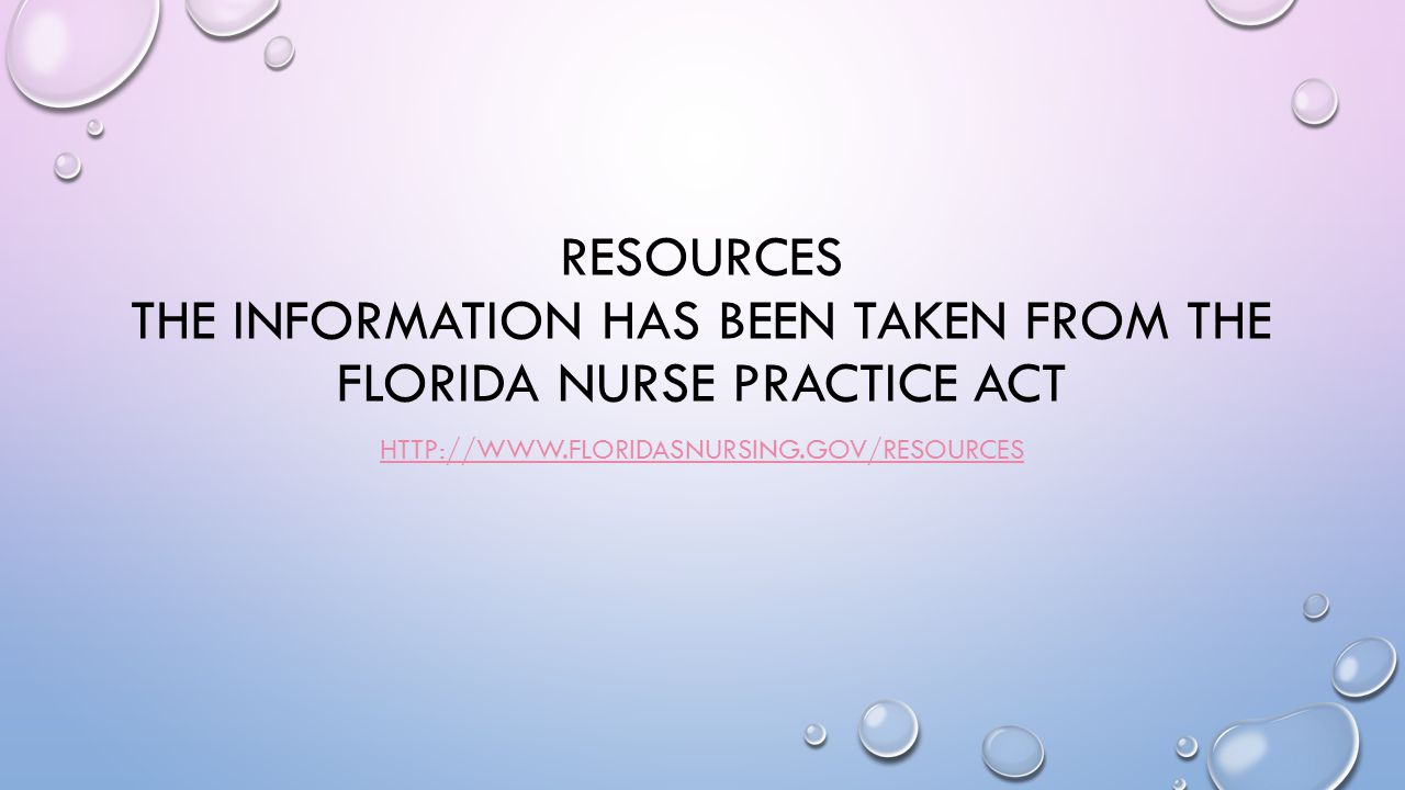 Resources The information has been taken from the florida nurse practice act