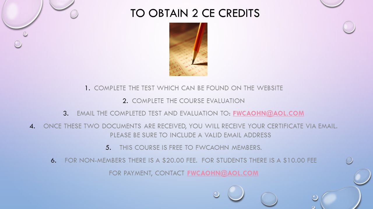 To obtain 2 ce credits 1. Complete the test which can be found on the website. 2. Complete the course evaluation.