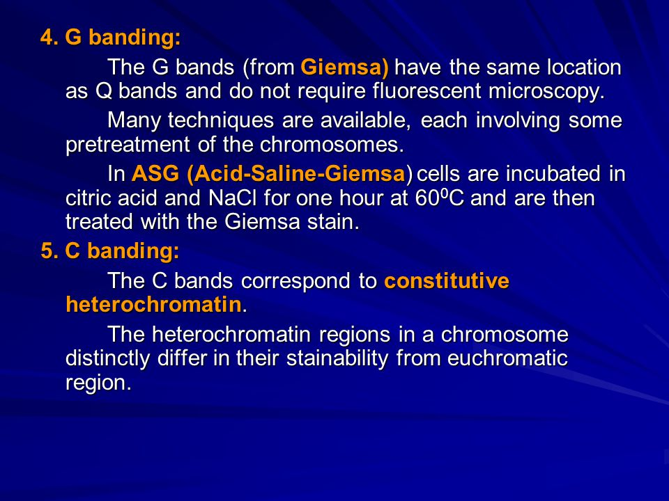 4. G banding: The G bands (from Giemsa) have the same location as Q bands and do not require fluorescent microscopy.