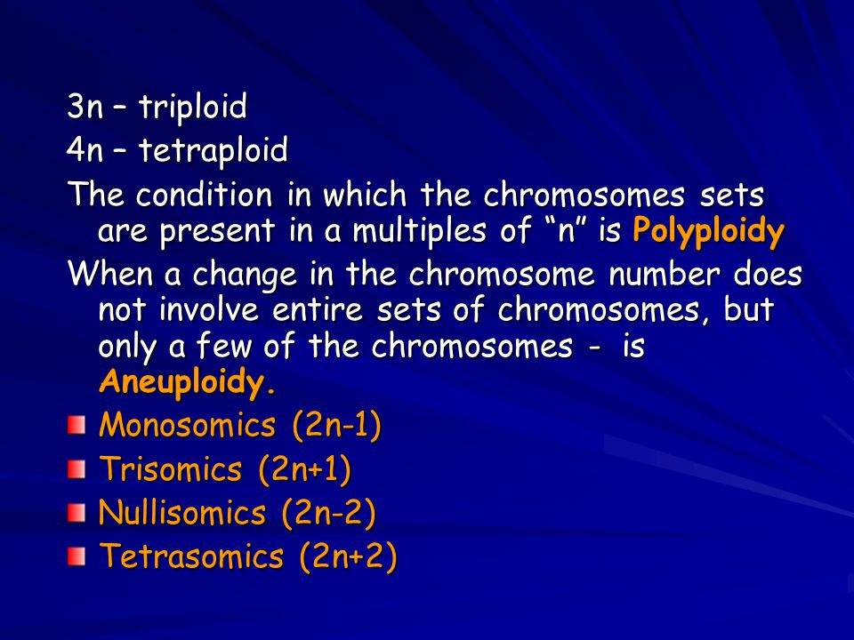 3n – triploid 4n – tetraploid. The condition in which the chromosomes sets are present in a multiples of n is Polyploidy.
