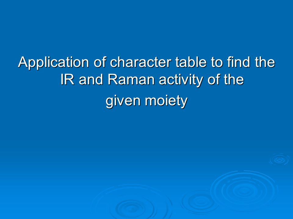 Application of character table to find the IR and Raman activity of the