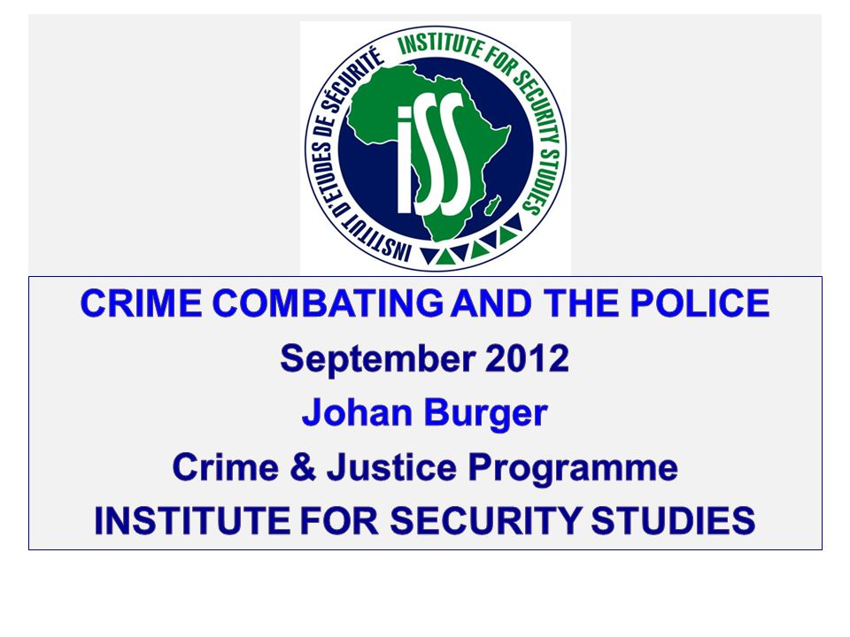 Crime combating and the police September 2012 Johan Burger