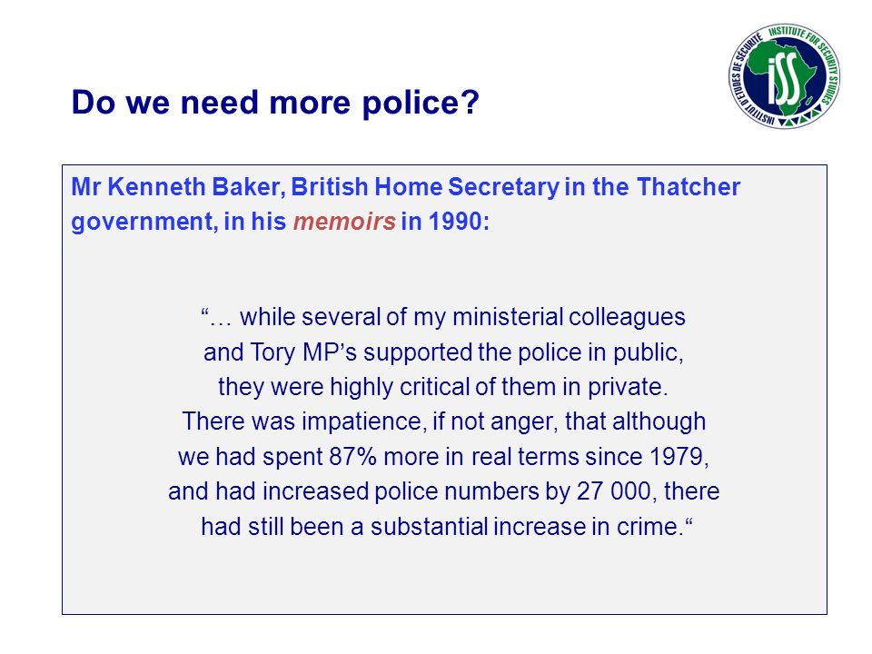 Do we need more police Mr Kenneth Baker, British Home Secretary in the Thatcher government, in his memoirs in 1990:
