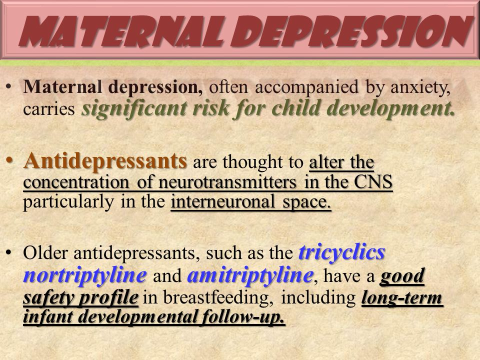 Maternal depression Maternal depression, often accompanied by anxiety, carries significant risk for child development.
