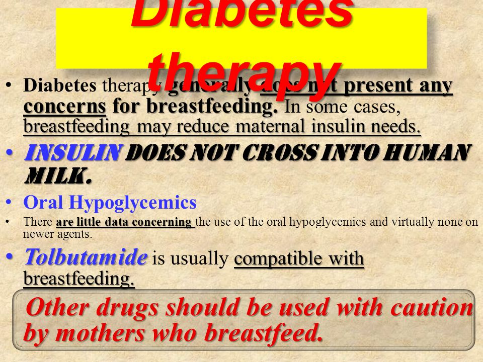 Diabetes therapy generally does not present any concerns for breastfeeding. In some cases, breastfeeding may reduce maternal insulin needs.