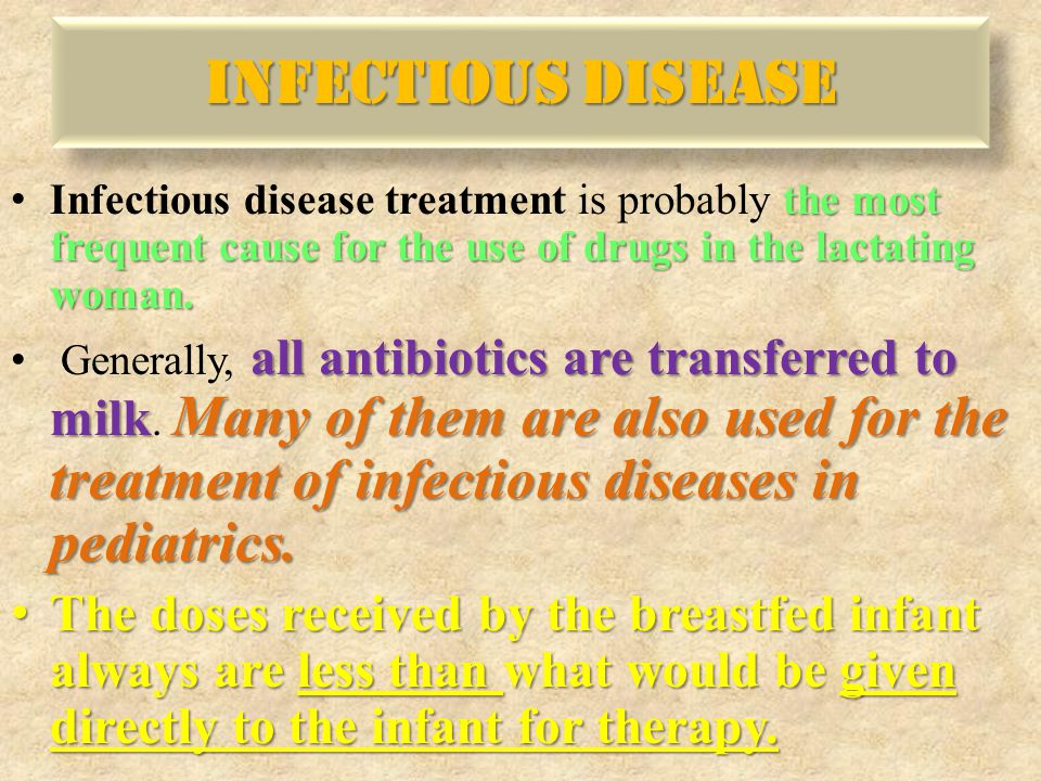 Infectious disease treatment is probably the most frequent cause for the use of drugs in the lactating woman.